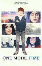 ONE MORE TIME {CAMREN}  by Cece-Ellejay