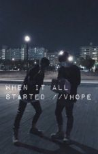 When It All Started//vhope by -tenshi