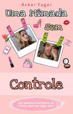 Uma mimada sem controle by Writerr017