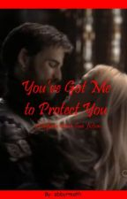 You've Got Me to Protect You (A Captain Swan Fan Fiction) by amberdelta23