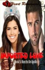 IMPORTED LOVE (Book 5: Rancho de Apollo) by: Lorna Tulisana by HeartRomances