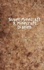 Super Minecraft X Minecraft Diaries by LexiLollipop4lyfe