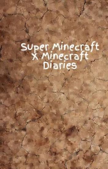 Super Minecraft X Minecraft Diaries