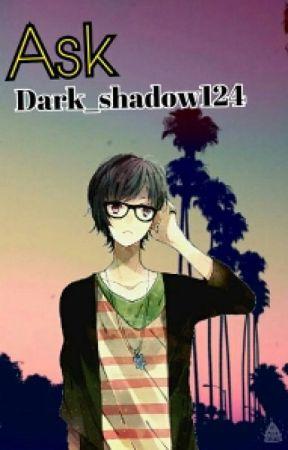 Ask Dark_shadow124 by Dark_shadow124