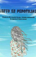 ¿Esto Es Pedofilia? by GirlCrazy7u7