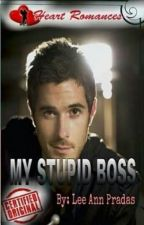 MY STUPID BOSS by: Lee Ann Pradas by HeartRomances