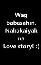 Wag babasahin. Nakakaiyak na Love story! :( by PANDAmoniumPANDA