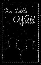 Our Little World (ff Phan) by TotallyNataly