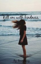 Kill em with kindnesses  by RareyBeary