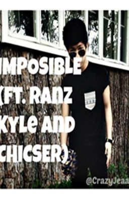 IMPOSIBLE (Ranz Kyle Ft. CHICSER) *ONHOLD*