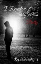 I Rejected My Alpha Bully {COMPLETED} by lalaleahgirl