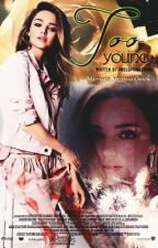 Too Young by proudprimadonna