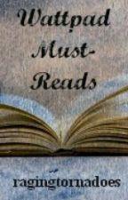 Wattpad Must-Reads by ragingtornadoes