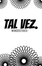 Tal vez. by wonderstruck-
