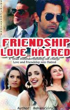 FRIENDSHIP LOVE HATRED (A TREAT TO ISHRA AND ARSHI FANS) by arshiabigya