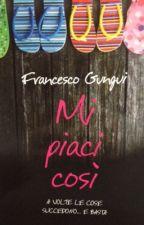 Mi piaci così - Francesco Gungui by RobyAscia