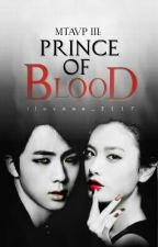 MTAVP III: Prince Of Blood (#Wattys2016) by iloveme_2117