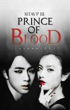 MTAVP III: Prince Of Blood (#Wattys2016) by iloveme_2117