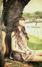 Strangers Again by elkayceee