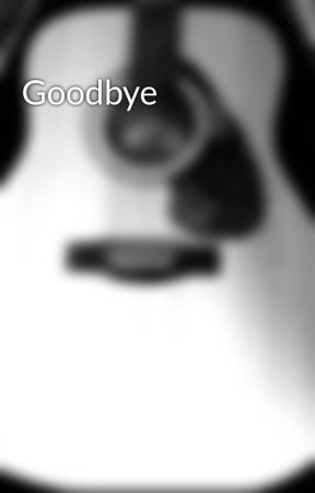 Goodbye by JoeCello119
