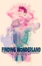 FINDING WONDERLAND (Barry Allen/ The Flash Fanfiction) by _dawn_wing_03