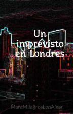 Un imprevisto en Londres by MaraMilagrosLenAlcar