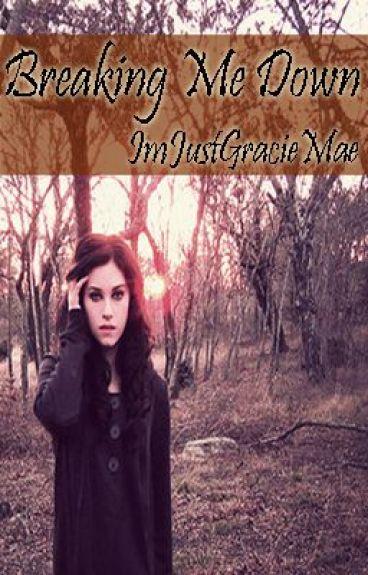 ~Breaking Me Down~ by Elytsiah_Jayne