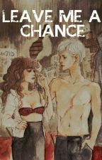 Leave Me A Chance 《Dramione》 by lauramaraneauc