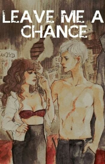 Leave Me A Chance 《Dramione》
