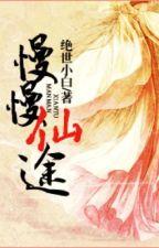 Chậm rãi tiên đồ - Tuyệt Thế Tiểu Bạch (tu tiên - nữ cường) by Tsubaki