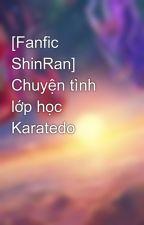 [Fanfic ShinRan] Chuyện tình lớp học Karatedo by Rin_Channn