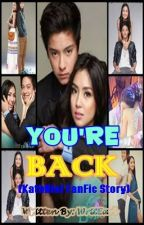 You're Back [KathNiel FanFic Story] (ON-HOLD) by WritEarl