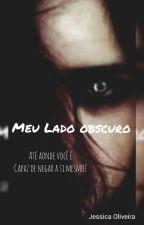 Meu Lado Obscuro by JessicaTeixeira7