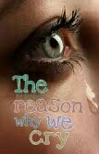 The reason why we cry by Lateyna