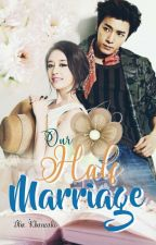 Our Half Marriage by DhaKhanzaki