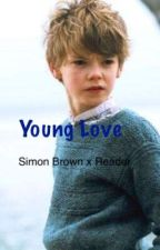 Young Love (Simon Brown x Reader) by TBSFangirlAllTheWay