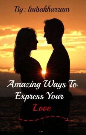 Amazing Ways To Express Your Love by laibakhurram