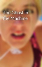 The Ghost in the Machine by Brewrites