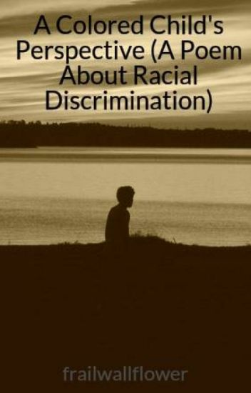A Colored Childs Perspective Poem About Racial Discrimination