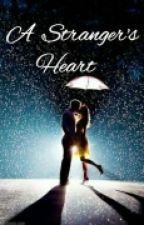 A Stranger's Heart  by strangerlylove