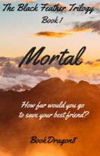 Mortal [#wattys2016] by BookDragon8