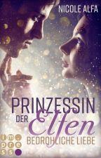 Prinzessin der Elfen - Gefährliche Liebe (Band 1)  by darkbutterflyflower