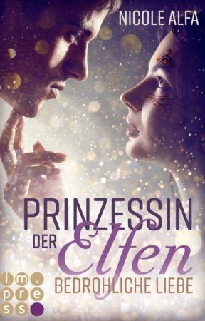 Prinzessin der Elfen - Gefährliche Liebe (Band 1) [IN ÜBERARBEITUNG] by darkbutterflyflower