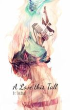 A Love this Tall (AoT x Titan! Reader) by ThrAngelblog