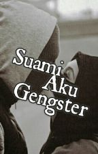Suami Aku Gengster!! by Aiskiss