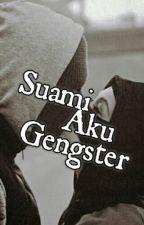 Suami Aku Gengster!! by KasutKoyakk