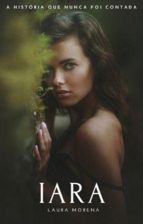 Iara - A história que nunca foi contada by Laura-Morena