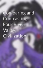 Comparing and Contrasting Four River Valley CIvilization by Cormat48
