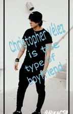 Christopher Velez is the type of boyfriend   by NikaCSR