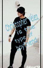 Christopher Velez is the type of boyfriend  [ #Wattys2016 ] by NikaCSR